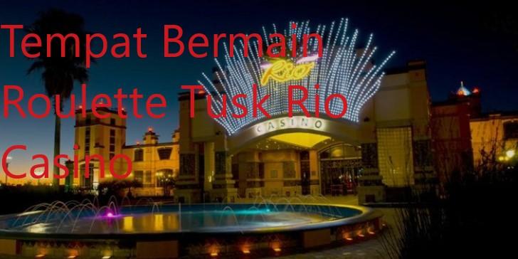 Tempat Bermain Roulette Tusk Rio Casino