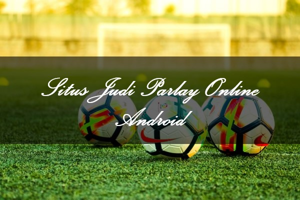 Situs Judi Parlay Online Android